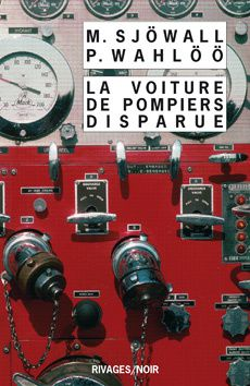 La voiture de pompiers disparue - Maj SJOWALL et Per WAHLOO (Brandbilen som försvann, 1969), traduction de Michel DEUTSCH, Rivages collection Noir n° 723, 2009, 336 pages
