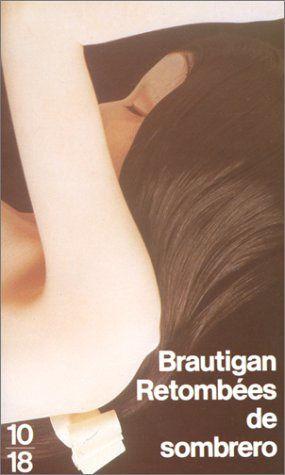 Retombées de sombrero - Richard BRAUTIGAN (Sombrero Fall Out, 1976), traduction de Robert PEPIN, 10/18, 1993, 208 pages