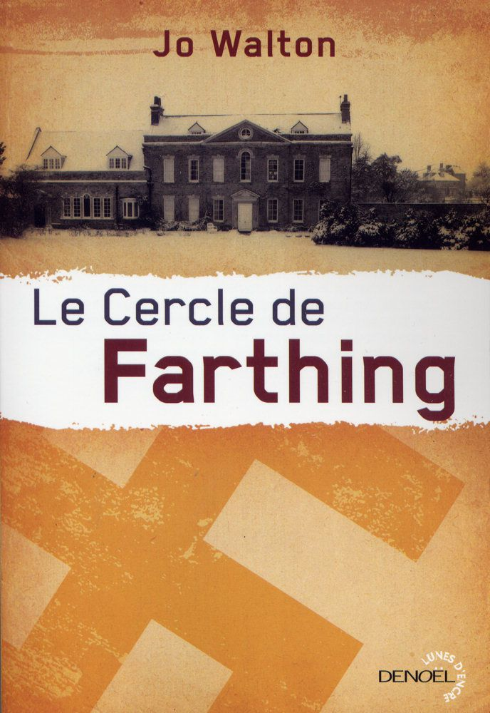 Le Cercle de Farthing - Jo WALTON (Farthing, 2006), traduction de Luc CARISSIMO, Denoël collection Lunes d'Encre, 2015, 352 pages