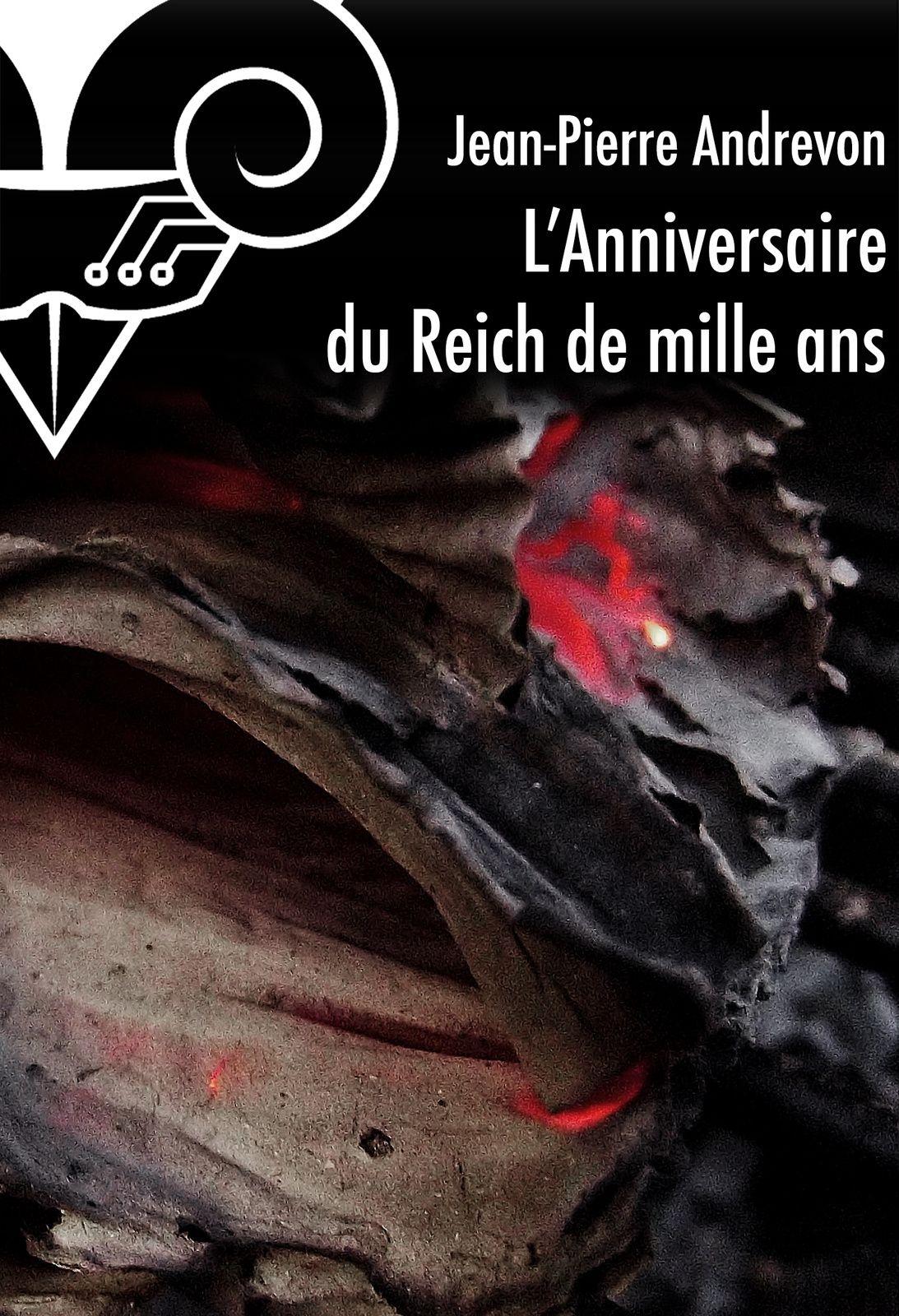 L'Anniversaire du Reich de mille ans - Jean-Pierre ANDREVON (1984), illustration de Thomas PICS, Le Bélial', 2015, 35 pages