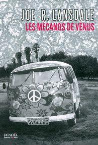Les Mécanos de Vénus - Joe R. LANSDALE (Savage Season, 1990), traduction de Bernard BLANC, Denoël collection Sueurs Froides, 2014, 240 pages