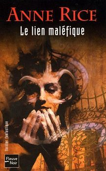 Le Lien maléfique - Anne RICE (The Witching Hour, 1990), traduction de Annick GRANGER DE SCRIBA, illustration de Éric SCALA, Fleuve Noir collection Thriller Fantastique, 2004, 868 pages