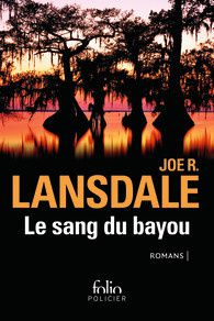 Le sang du bayou - Joe R. LANSDALE, traduction de Bernard BLANC, Gallimard collection Folio policier, 2015, 896 pages