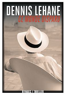 Ce monde disparu - Dennis LEHANE (World Gone By, 2015), traduction de Isabelle MAILLET, Rivages collection Thriller, 2015, 352 pages