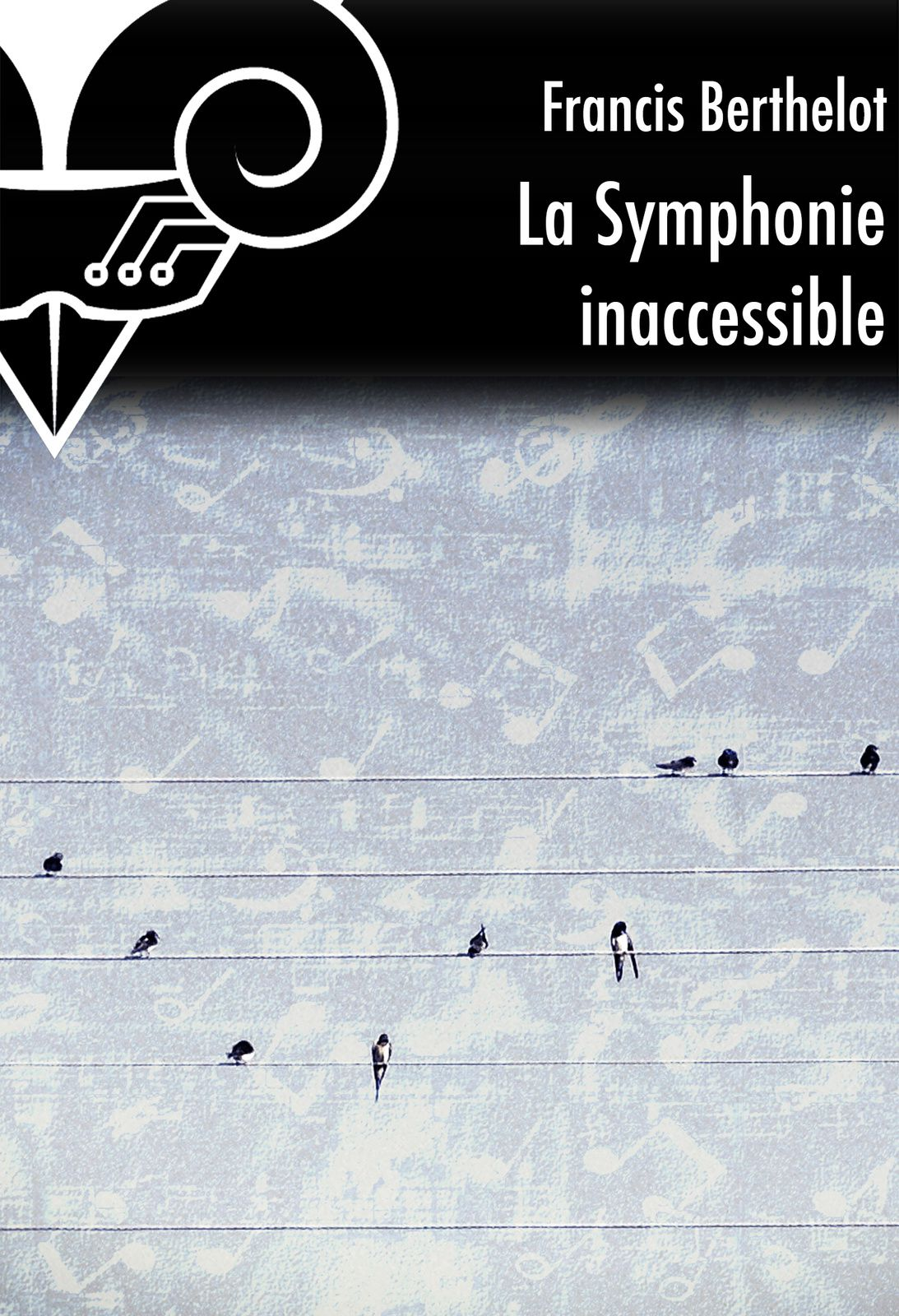 La Symphonie inaccessible - Francis BERTHELOT (2006), Le Bélial', 2015, 21 pages