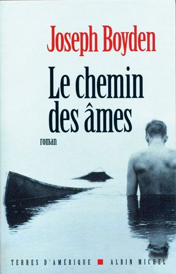 Le chemin des âmes - Joseph BOYDEN (Three-Day Road, 2004), traduction de Hughes LEROY, Albin Michel collection Terres d'Amérique, 2006, 400 pages
