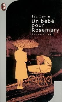 Un bébé pour Rosemary - Ira LEVIN (Rosemary's Baby, 1967), traduction de Elisabeth JANVIER, illustration de STOCK IMAGE, J'ai Lu collection Fantastique n° 342, 2000, 320 pages