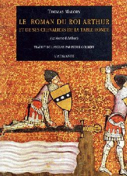 Le Roman du Roi Arthur et de ses Chevaliers de la Table Ronde - Thomas MALORY (Le Morte d'Arthur, vers 1470), traduction de Pierre GOUBERT, L'Atalante, 1994, 1184 pages