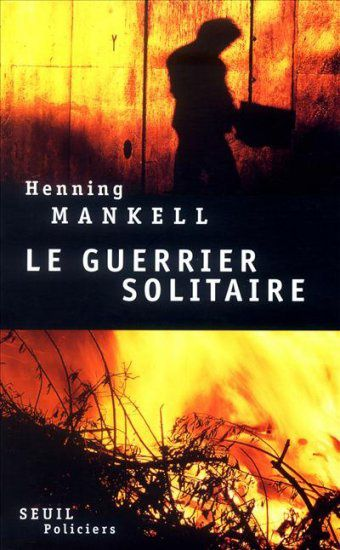 Le guerrier solitaire - Henning MANKELL (Villospår, 1995), traduction de Christofer BJURSTROM, Seuil collection Policiers, 1999, 444 pages