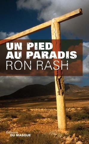 Un pied au paradis - Ron RASH (One Foot in Eden, 2002), traduction de Isabelle REINHAREZ, Le Masque, 2009, 264 pages