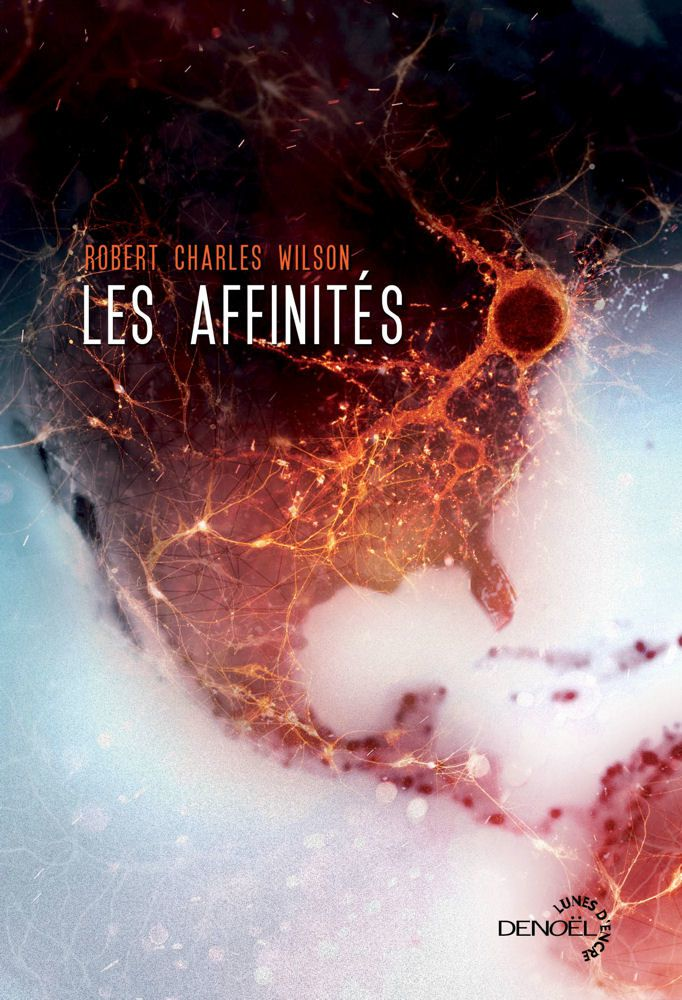 Les Affinités - Robert Charles WILSON (The Affinities, 2015), traduction de Gilles GOULLET, illustration de Aurélien POLICE, Denoël collection Lunes d'Encre, 2016, 336 pages