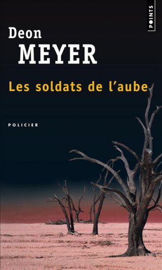 Les soldats de l'aube - Deon MEYER (Deadat Daybreak, 2000), traduction de Robert PEPIN, Points collection Policier, 2004, 528 pages