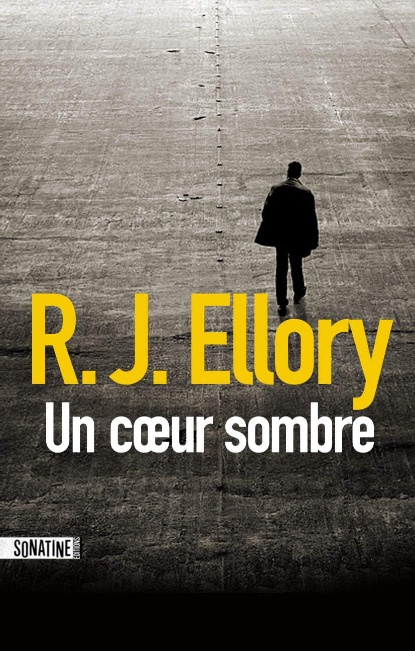 Un coeur sombre - R. J. ELLORY (A Dark and Broken Heart, 2012), traduction de Fabrice POINTEAU, Sonatine, 2016, 560 pages