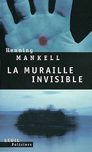 La muraille invisible - Henning MANKELL (Brandvägg, 1998), traduction de Anna GIBSON, Seuil collection Policiers, 2002, 432 pages