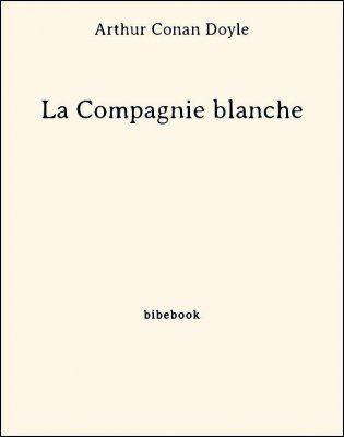 La Compagnie Blanche - Arthur Conan DOYLE (The White Company, 1891), Bibebook