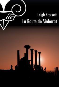 La Route de Sinharat - Leigh BRACKETT (The Road to Sinharat, 1963), traduction de Michel DEUTSCH, Le Bélial', 2013
