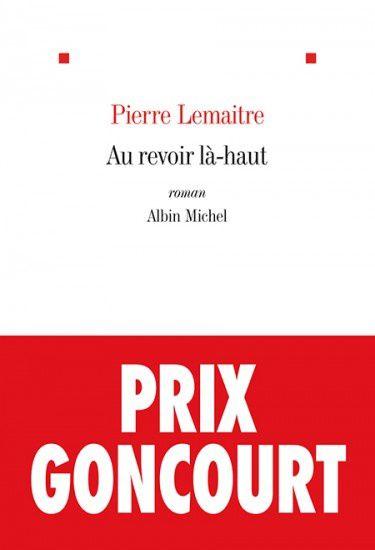 Au revoir là-haut - Pierre LEMAITRE (2013), Albin Michel, 2013, 576 pages