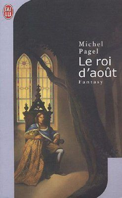Le roi d'août - Michel PAGEL (2000), illustration de Vincent MADRAS, J'ai Lu collection Fantasy n° 7514, 2005, 704 pages
