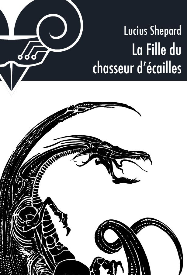 La fille du chasseur d'écailles - Lucius SHEPARD (The Scalehunter's Beautiful Daughter, 1988), traduction de Jean-Daniel BRÈQUE, Le Bélial', 2011
