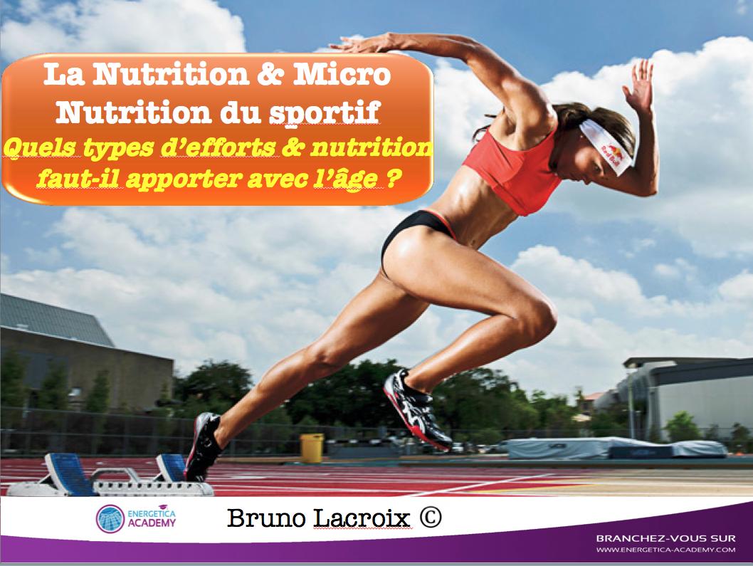 Conférence :La Nutrition &amp&#x3B; Micro Nutrition du sportif Quels types d'efforts &amp&#x3B; nutrition faut-il apporter avec l'âge ?