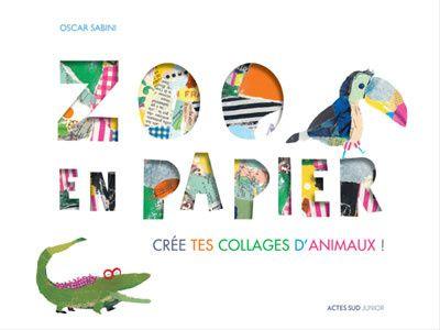 Un livre-objet ludique pour créer des collages d'animaux à l'aide de jolis papiers à motifs ! Zoo en papier, Oscar Sabini, éditions Actes Sud