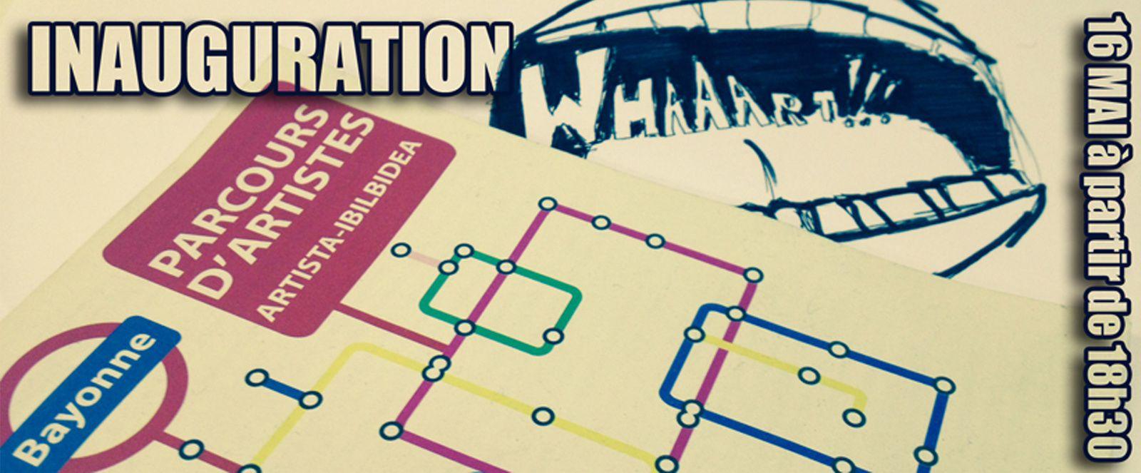 EXPOSITION &quot&#x3B;WHAAART !!!&quot&#x3B; à partir du vendredi 16/05/2014 /PARCOURS D'ARTISTES 2014 les 16/17/18 MAI 2014 à BAYONNE / NUIT DES MUSEES 2014