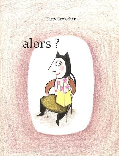Alors ? de Kitty Crowther