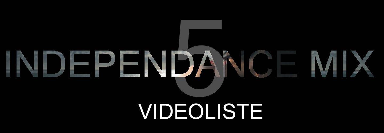 INDEPENDANCE MIX - Vidéoliste n°5