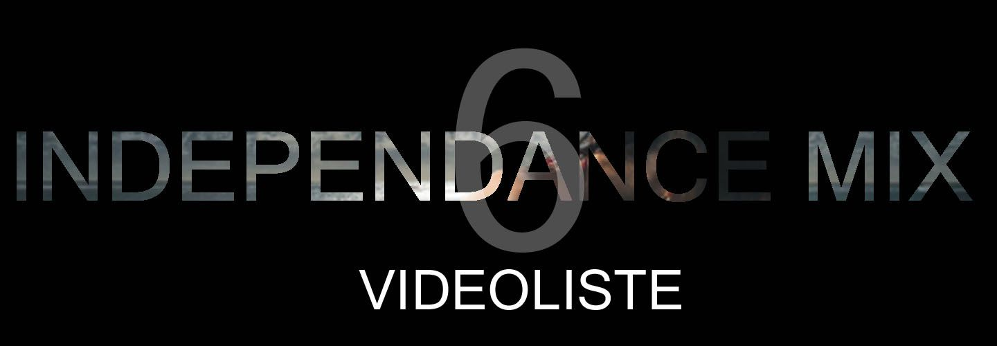 INDEPENDANCE MIX : Vidéoliste n°6