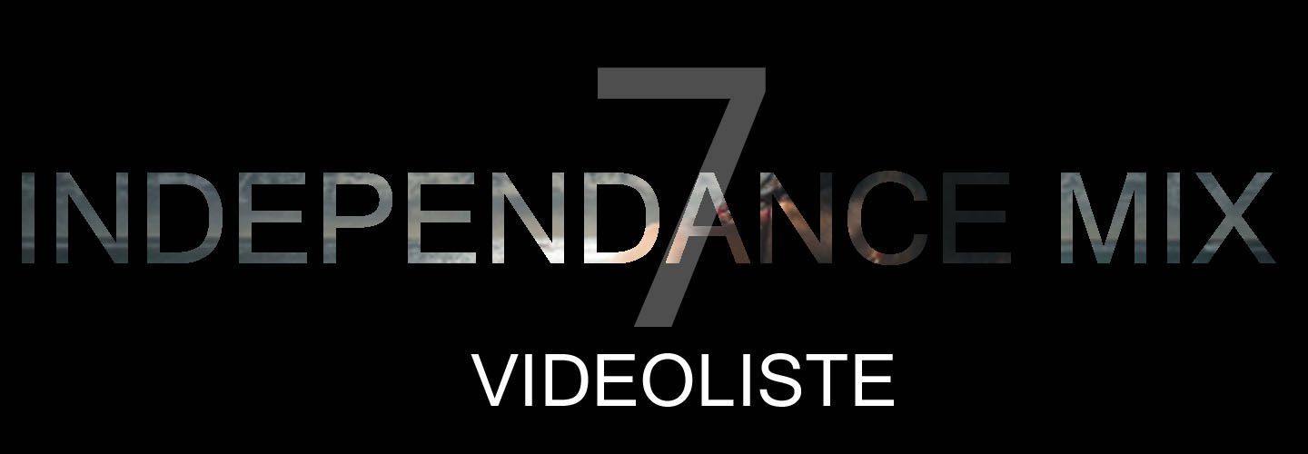 INDEPENDANCE MIX - Vidéoliste n°7