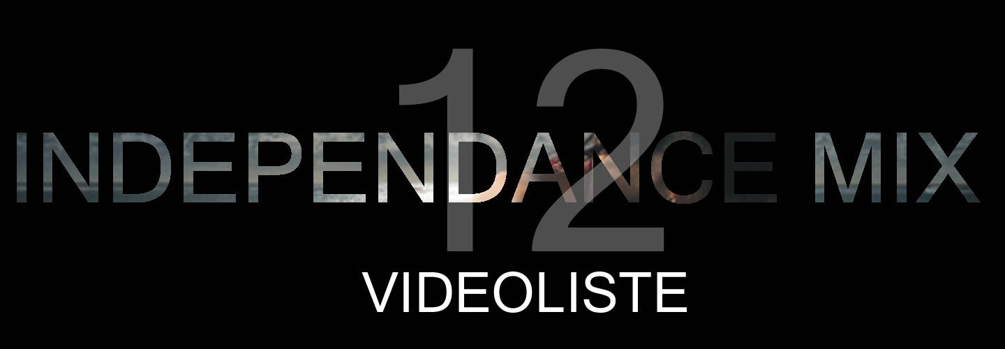 INDEPENDANCE MIX - VIDEOLISTE n°12