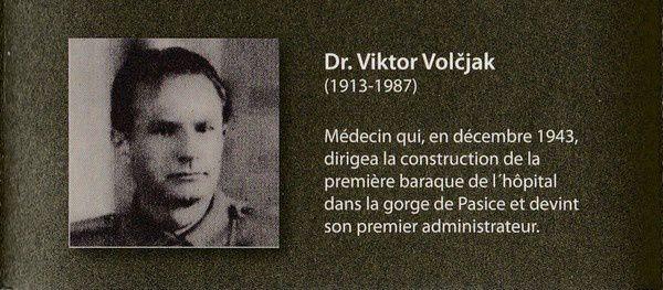 Dr. Viktor Volčjak (1913-1987) Médecin qui, en décembre 1943, dirigea la construction de la première baraque de l'hôpital dans la gorge de Pasice et devint son premier administrateur.
