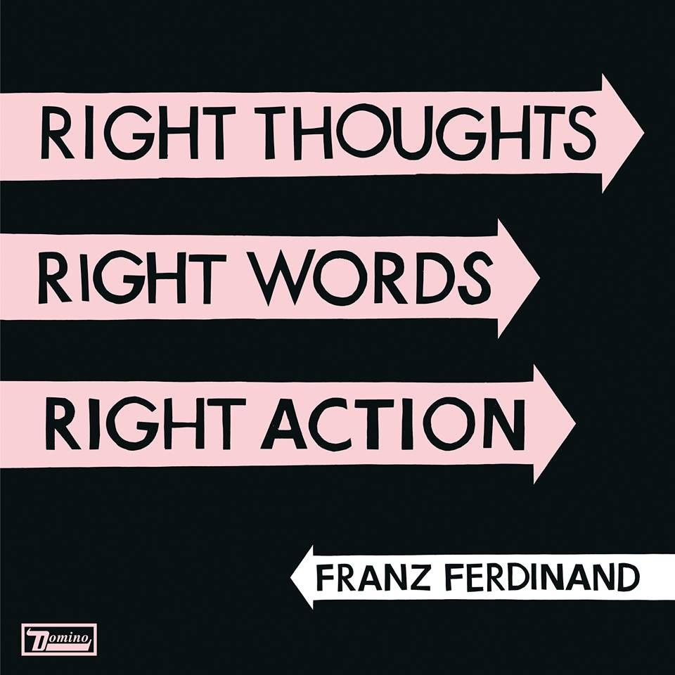 FRANZ FERDINAND : Right thoughts, right words, right action (2013)