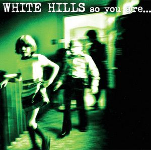 WHITE HILLS - So you are...So you'll be (2013)