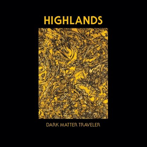 HIGHLANDS - Dark matter traveler (2014)