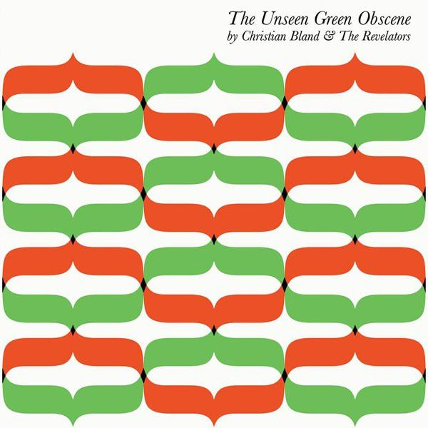 CHRISTIAN BLAND AND THE REVELATORS - The unseen green obscene (2014)
