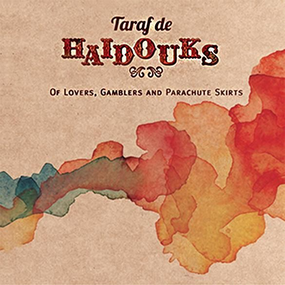 TARAF DE HAÏDOUKS - Of lovers, gamblers and parachute skirts (2015)