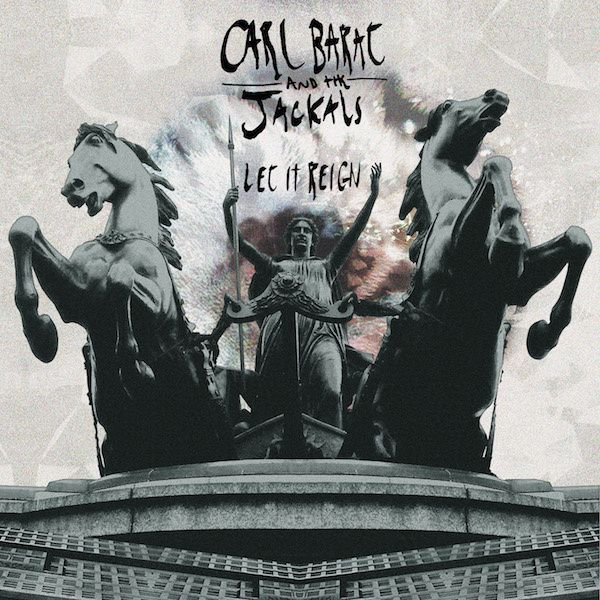 CARL BARAT AND THE JACKALS - Let it reign (2015)