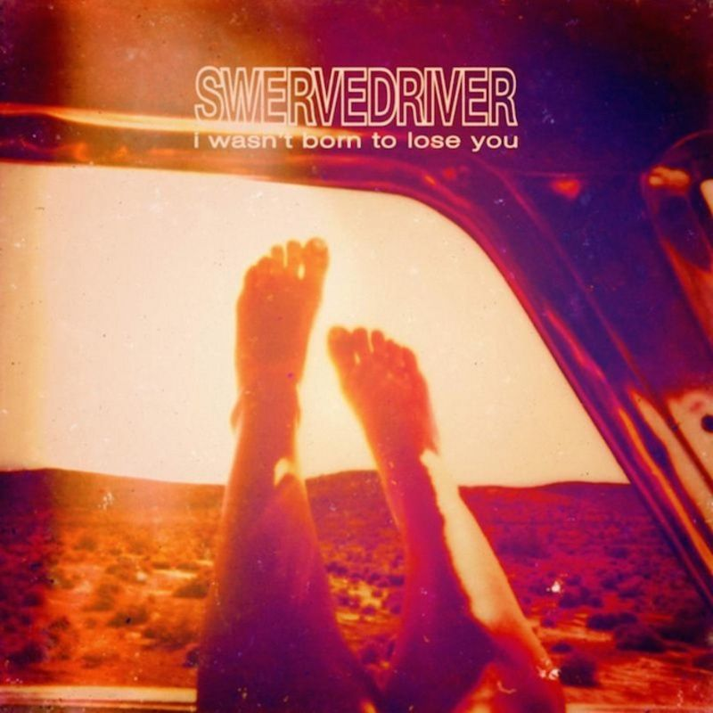 SWERVEDRIVER - I wasn't born to lose you (2015)