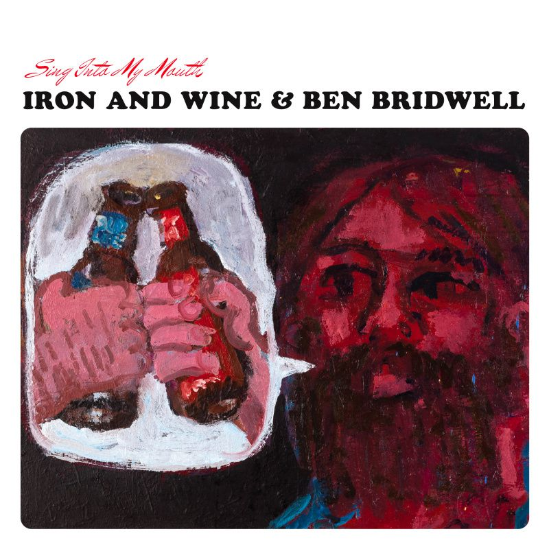 IRON AND WINE AND BEN BRIDWELL - Sing into my mouth (2015)