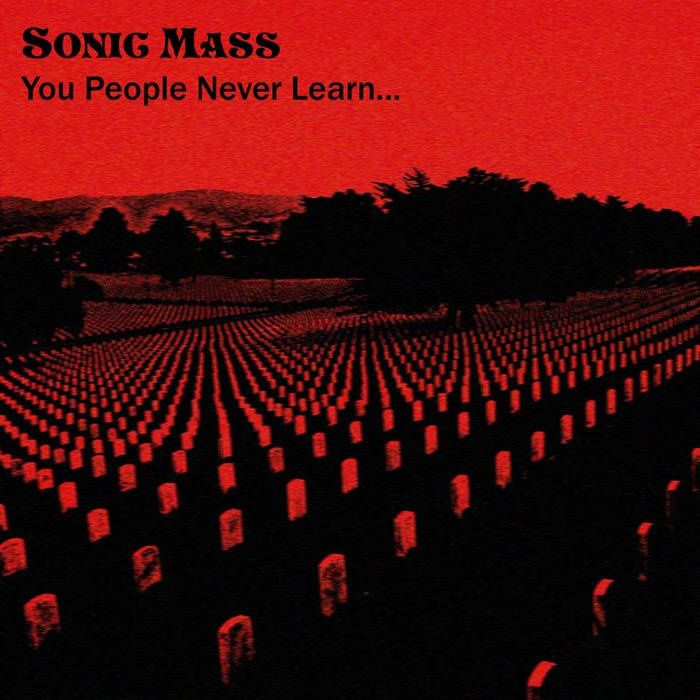 SONIC MASS - You People never learn...(2016)