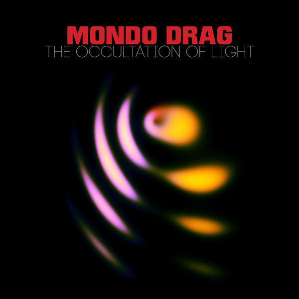 MONDO DRAG - The Occultation of Light (2016)
