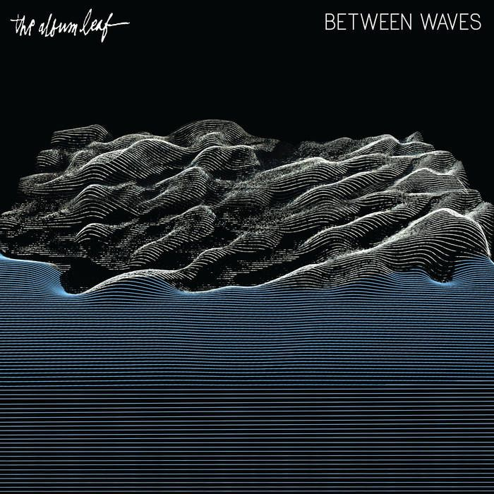 THE ALBUM LEAF - Between Waves (2016)