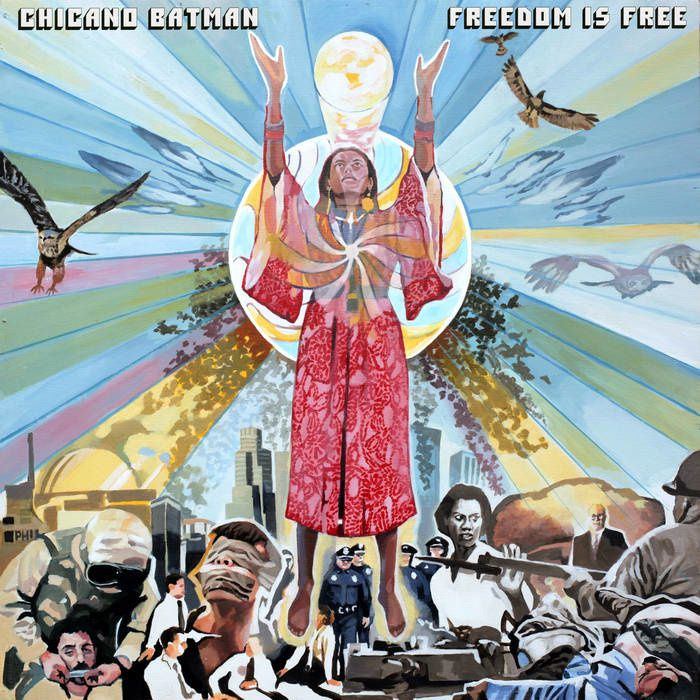 CHICANO BATMAN - Freedom is Free (2017)