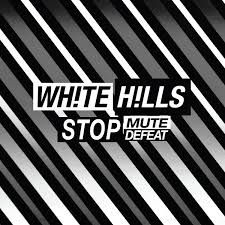 THE WHITE HILLS - Stop Mute Defeat (2017)