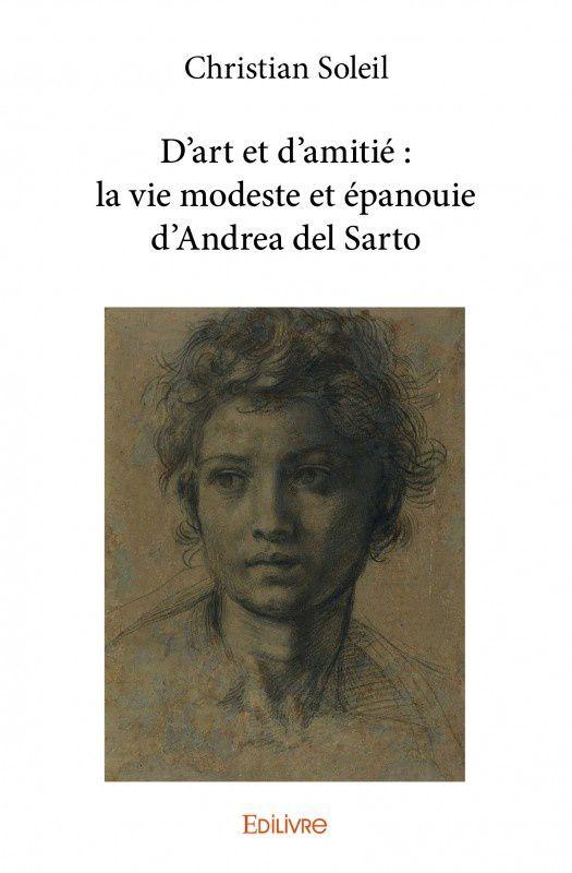 Christian Soleil dépeint la vie &quot&#x3B;modeste et épanouie&quot&#x3B; d'un homme libre : Andrea del Sarto