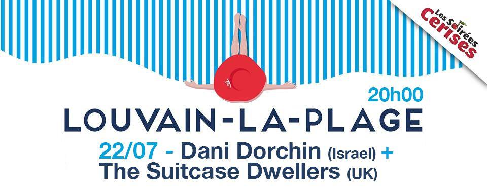 ✖ Dani Dorchin (Israel) + The suitcase dwellers (UK) @ Louvain La Plage (Grand Place de Louvain-La-Neuve) - 22/07/2017 - 20h00 - Concerts gratuits !