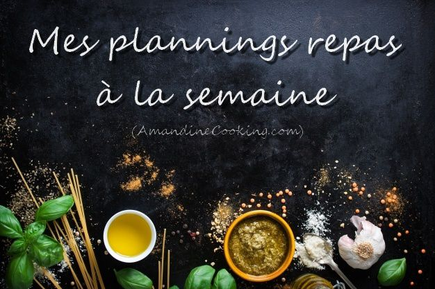 mes plannings repas la semaine 4 exemples de semaine type amandine cooking. Black Bedroom Furniture Sets. Home Design Ideas