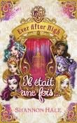 Ever After High : Il était une fois..., Shannon Hale, Hachette Bloom, 2015