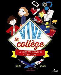 Vive le Collège : le guide des nouveaux collégiens 2015 2016, Irène Colas, Colonel Moutarde, Milan, 2015